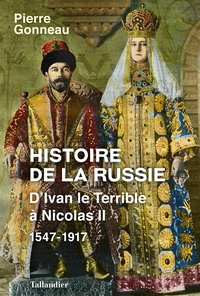 Pierre Gonneau - Histoire de la Russie - D'Ivan le Terrible à Nicolas II - 1547-1917.