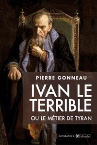 Pierre Gonneau - Ivan le Terrible ou le métier de tyran.