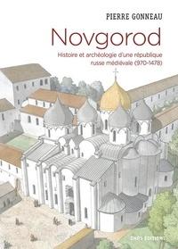 Pierre Gonneau - Novgorod - Histoire et archéologie d'une république russe médiévale (970-1478).