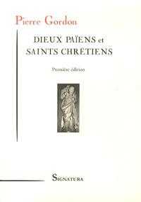 Pierre Gordon - Dieux païens et saints chrétiens.