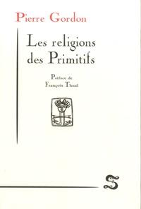 Pierre Gordon - Les religions des primitifs.