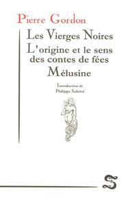 Pierre Gordon - Les Vierges Noires - L'origine et le sens des contes de fées, Mélusine.