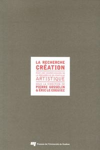Pierre Gosselin et Eric Le Coguiec - La recherche création - Pour une compréhension de la recherche en pratique artistique.