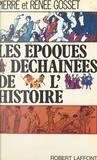 Pierre Gosset et Renée Gosset - Les époques déchaînées de l'histoire.
