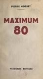 Pierre Gosset - Maximum 80.