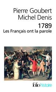 Pierre Goubert et Michel Denis - 1789 Les Français ont la parole - Cahiers de doléances des Etats généraux.