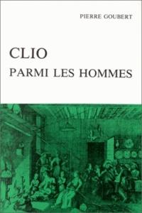 Pierre Goubert - Clio parmi les hommes - Recueil d'articles.