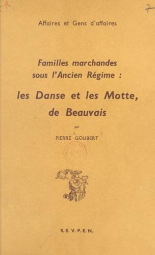 Pierre Goubert - Familles marchandes sous l'ancien Régime - Les Danse et les Motte, de Beauvais.