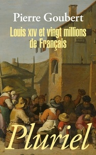 Pierre Goubert - Louis XIV et vingt millions de Français.