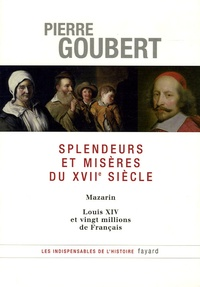 Pierre Goubert - Splendeurs et misères du XVIIe siècle - Mazarin, Louis XIV et vingt millions de Français.