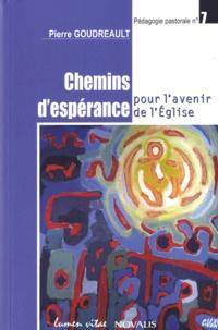 Pierre Goudreault - Chemins d'espérance pour l'avenir de l'Eglise - Perspectives pastorales et enjeux ecclésiologiques.