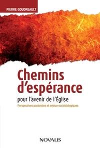 Pierre Goudreault - Chemins d'espérance pour l'avenir de l'Église - Perspectives pastorales en enjeux ecclésiologiques.