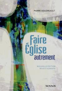 Pierre Goudreault - Faire Eglise autrement.