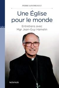 Pierre Goudreault - Une église pour le monde - Entretiens avec Mgr Jean-Guy Hamelin.