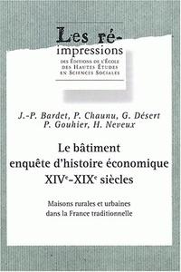 Pierre Gouhier et Pierre Chaunu - Le bâtiment, enquête d'histoire économique XIVe-XIXe siècles. - Maisons rurales et urabianes dans la France traditionnelle.