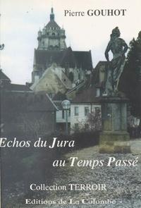 Pierre Gouhot et Jean-Christian Petitfils - Échos du Jura au temps passé.