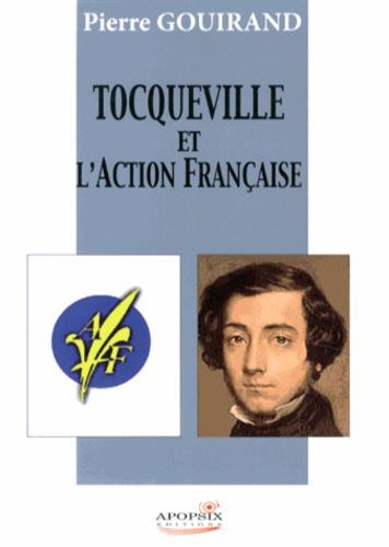 Pierre Gouirand - Tocqueville et l'Action Française.