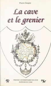 Pierre Goujon - La cave et le grenier - Vignobles du Chalonnais et du Mâconnais au XIXe siècle.