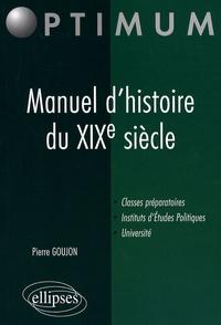 Pierre Goujon - Manuel d'histoire du XIXe siècle.