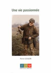 Pierre Goujon - Une vie passionnée.