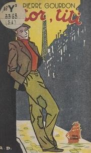 Pierre Gourdon - Totor, Titi.