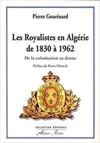 Pierre Gourinard - Les royalistes en Algérie de 1830 à 1962.