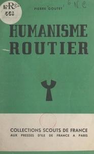Pierre Goutet - Humanisme routier.