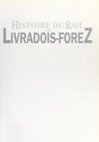 Pierre Gouttefangeas et Pierre Simonet - Histoire du rail en Livradois-Forez.