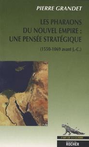 Pierre Grandet - Les pharaons du Nouvel Empire (1550-1069 av. J.-C.) - Une pensée stratégique.