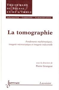 Pierre Grangeat - La tomographie - Fondements mathématiques, imagerie microscopique et imagerie industrielle.