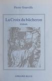 Pierre Granville et Bertrand Fillaudeau - La croix du bûcheron - Ballade et parabole.