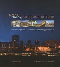 Pierre Gras - Grand Nancy, l'ambition urbaine - Les grands projets qui métamorphosent l'agglomération.