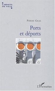 Pierre Gras - Ports et déports.