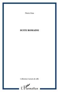 Pierre Gras - Suite romaine.