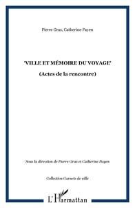 """Pierre Gras et Catherine Payen - Ville et mémoire du voyage - Actes de la seconde rencontre """"Villes, voyages, voyageurs"""" de Villeurbanne."""