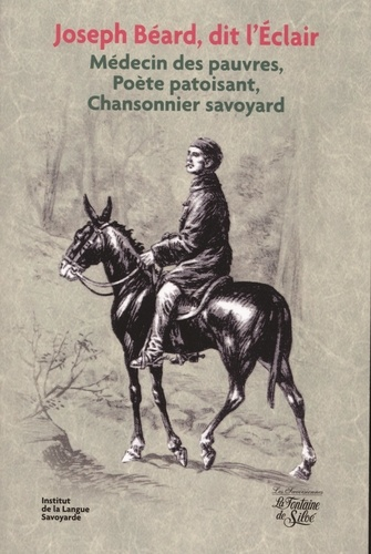 Pierre Grasset et Roger Viret - Joseph Béard, dit l'Eclair - Médecin des pauvres, Poète patoisant, Chansonnier savoyard.