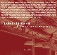 Pierre Grasset et Witold Koleda - Saint-Etienne, à nulle autre pareille.