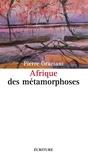 Pierre Graziani - Afrique des métamorphoses.