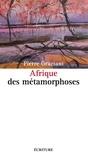 Pierre Graziani - Afriques des métamorphoses.