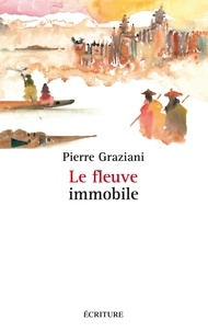 Pierre Graziani - Le fleuve immobile.