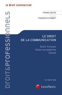 Pierre Greffe - Le droit de la communication - Droit français, Union européenne, Suisse.