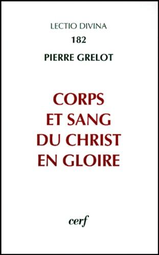 Pierre Grelot - Corps et sang du Christ en gloire - Enquête dogmatique.