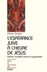 Pierre Grelot - L'espérance juive à l'heure de Jésus.