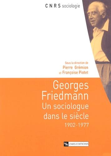 Georges Friedmann. Un sociologue dans le siècle (1902-1977)