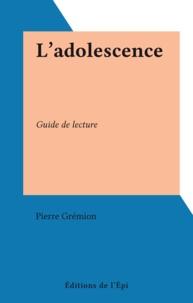 Pierre Grémion - L'adolescence - Guide de lecture.