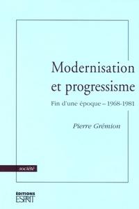 Pierre Grémion - Modernisation et progressisme - Fin d'une époque - 1968-1981.