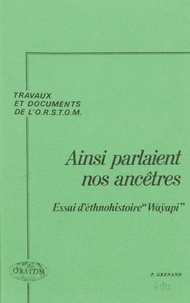 Pierre Grenand et Simone Dreyfus - Ainsi parlaient nos ancêtres - Essai d'ethnohistoire wayapi.