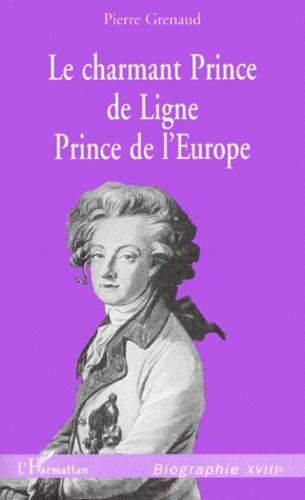 Pierre Grenaud - Le charmant Prince de Ligne, Prince de l'Europe.