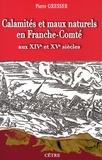Pierre Gresser - Calamités et maux naturels en Franche-Comté aux XIVe et XVe siècles - Les Comtois à la merci de la nature, au fil des documents.