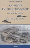 Pierre Gresser - La pêche en Franche-Comté aux XIIIe-XVe siècles - De l'eau à la bouche.